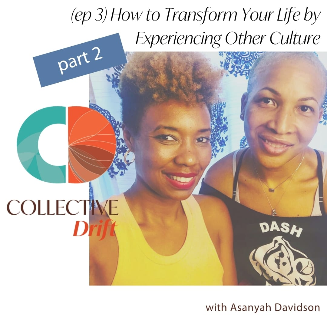 (ep 3) How Can I Transform My Life by Experiencing Other Cultures with Asanyah Davidson- Part 2