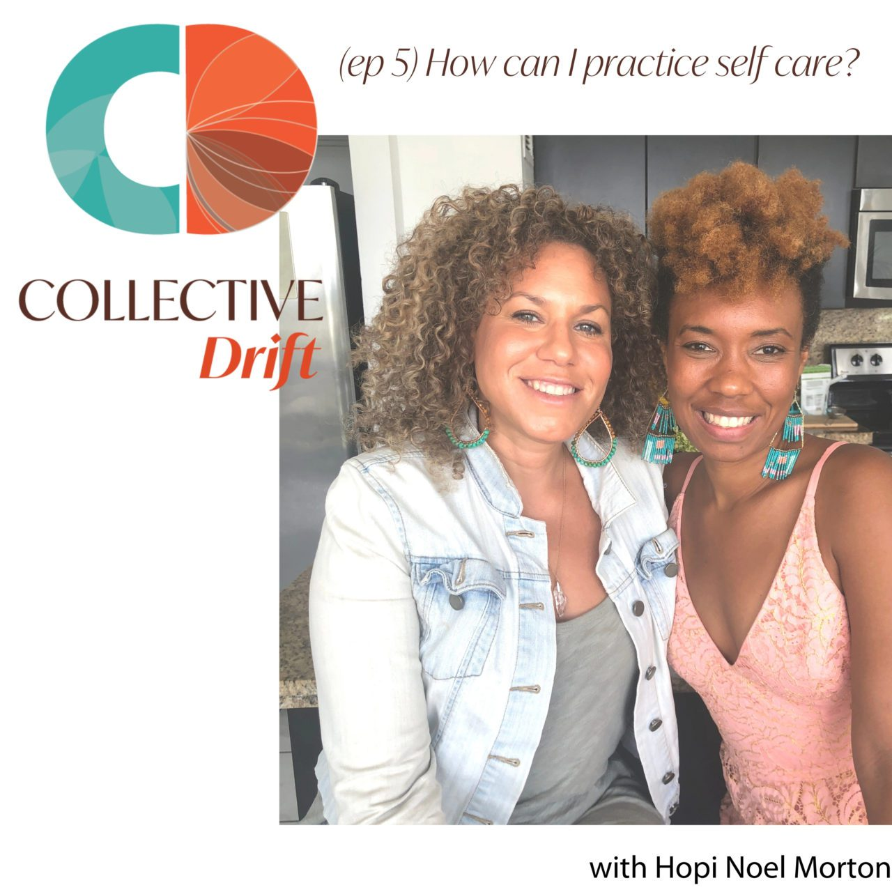 (ep 5) How can I practice self care? An interview with Hopi Noel Morton