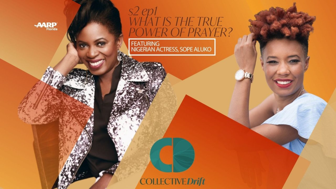 Collective Drift s2 ep1 What is the true power of prayer? Sope Aluko Erica Knowles Kadealo